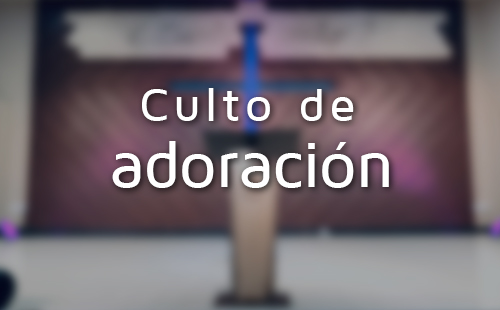 Culto de adoración. 18 de octubre